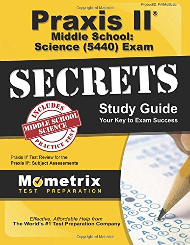 Praxis II Middle School: Science (5440) Exam Secrets Study Guide: Praxis II Test Review for the Praxis II: Subject Assessments (Secrets (Mometrix))