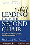 Leading from the Second Chair: Serving Your Church, Fulfilling Your Role, and Realizing Your Dreams (Jossey-Bass Leadership Network Series) by Bonem, Mike, Patterson, Roger (2005)