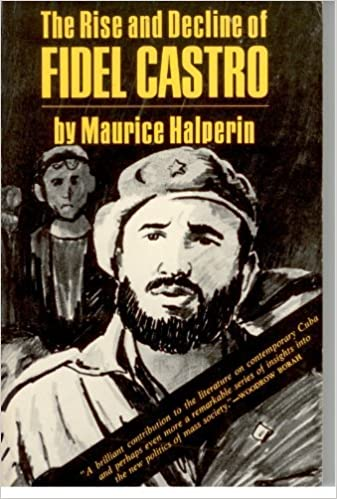 rise and decline of fidel castro an essay in contemporary history rise and decline of fidel castro an essay in contemporary history maurice halperin 9780520027671 com books