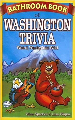 Bathroom Book of Washington Trivia: Weird, Wacky and Wild by Gina Spadoni (2007-01-01)