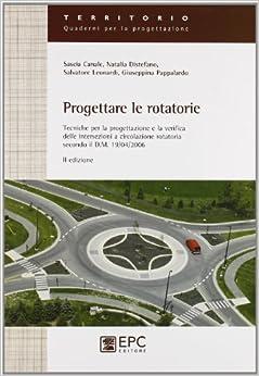 Progettare le rotatorie. Tecniche per la progettazione e la verifica delle intersezioni a circolazione rotatoria