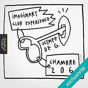 Chambre 206 : Imaginary Club Experience X Olympe de G. | Livre audio Auteur(s) : Olympe de G. Narrateur(s) :  Piu Piu,  Ohshititslele,  Big B.
