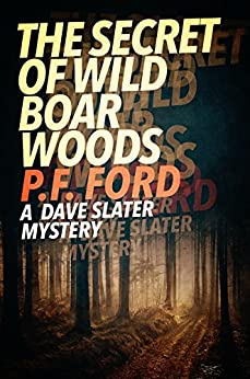 The Secret of Wild Boar Woods (Dave Slater Mystery Novels Book 6) by [Ford, P.F.]