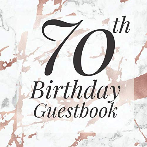 70th Birthday Guestbook: Rose Gold White Marble Guest Book- Elegant 70 Birthday Wedding Anniversary Party Signing Message Book - Gift Log & Photo ... Keepsake Present - Special Memories Ideas