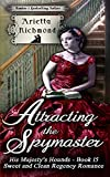 Attracting the Spymaster: Sweet and Clean Regency Romance (His Majesty's Hounds Book 15)