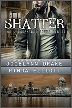 Shatter (Unbreakable Bonds Series Book 2) by [Drake, Jocelynn, Elliott, Rinda]