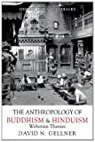 The Anthropology of Buddhism and Hinduism : Weberian Themes, Gellner, David N., 0195666119
