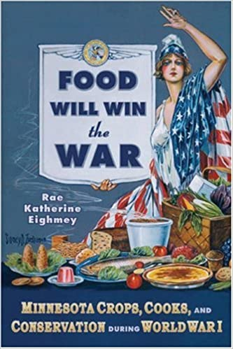 Food Will Win the War: Minnesota Crops, Cooks, and Conservation during World War I