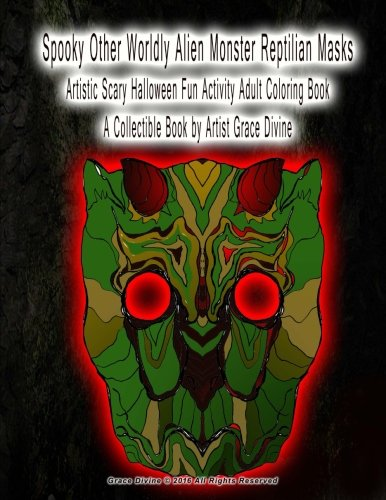 Spooky Other Worldly Alien Monster Reptilian Masks Artistic Scary Halloween Fun Activity Adult Coloring Book A Collectible Book by Artist Grace Divine