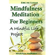 Mindful Meditation  for Beginners - Mindfulness Meditation: A Mindful Life Proyect