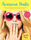 Awesome Nails: Creative ideas for handmade nail art with stickers, decals and wraps