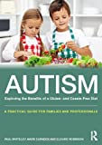 Autism - Exploring the Benefits of a Gluten- and Casein-Free Diet, Paul Whiteley and Mark Earnden, 0415727634