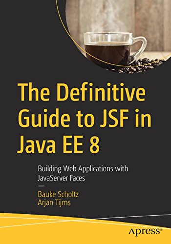 The Definitive Guide to JSF in Java EE 8: Building Web Applications with JavaServer Faces