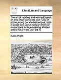 The Art of Reading and Writing English, Isaac Watts, 1171452713
