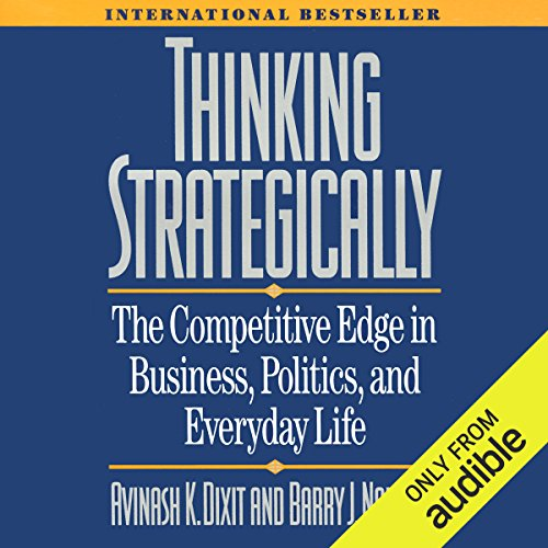 Thinking Strategically: The Competitive Edge in Business, Politics, and Everyday Life by Audible Studios