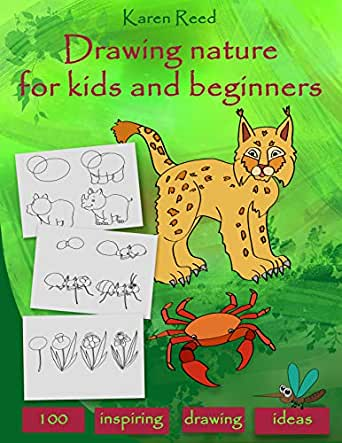 Drawing Nature For Kids And Beginners 100 Drawing Ideas Step By Step Kindle Edition By Reed Karen Arts Photography Kindle Ebooks Amazon Com