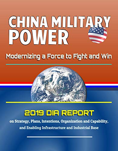 China Military Power: Modernizing a Force to Fight and Win - 2019 DIA Report on Strategy, Plans, Intentions, Organization and Capability, and Enabling ... and Industrial Base (English Edition) por [Government, U.S., Military, U.S., Defense (DoD), Department of, Agency (DIA), Defense Intelligence ]