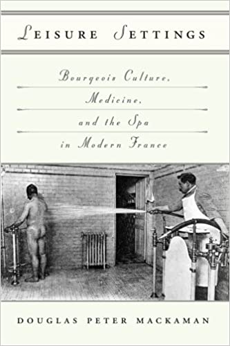 Leisure Settings: Bourgeois Culture, Medicine, and the Spa in Modern France