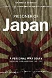 Prisoner of Japan: A Personal War Diary, Singapore, Siam & Burma 1941-1945