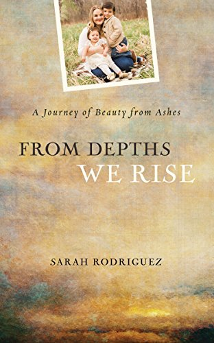 From Depths We Rise: A Journey of Beauty from Ashes by [Rodriguez, Sarah]