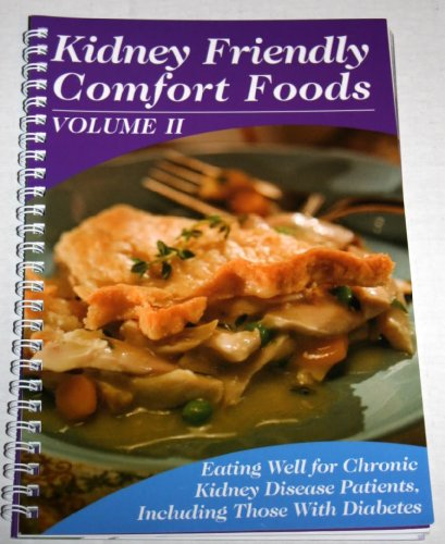 Kidney Friendly Comfort Foods  Vol  2  Eating Well For Chronic Kidney Disease Patients  Including Those With Diabetes