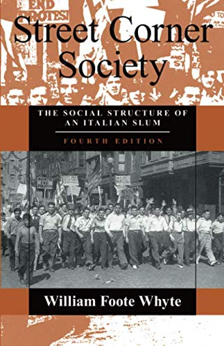 Street Corner Society: The Social Structure of an Italian...