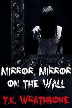 Mirror, Mirror On The Wall (English Edition) por [Wrathbone, T.K.]