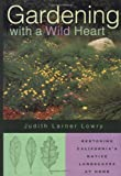 Gardening with a Wild Heart, Judith L. Lowry, 0520215168
