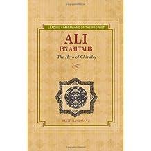 Ali Ibn Abi Talib: The Hero of Chivalry  (Leading Companions of the Prophet)