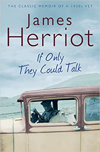 If Only They Could Talk: The Classic Memoir of a 1930s Vet: Amazon.co.uk:  Herriot, James: 9780330518154: Books