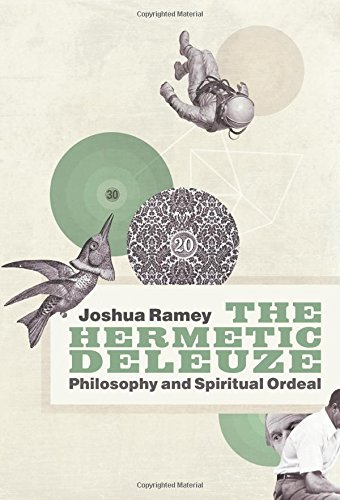 Download The Hermetic Deleuze: Philosophy and Spiritual Ordeal (New Slant: Religion, Politics, Ontology) PDF