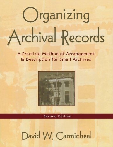 Organizing Archival Records: A Practical Method of Arrangement and Description for Small Archives (American Association for State and Local History) by Brand: Altamira Press
