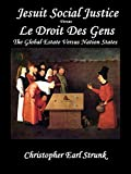 Jesuit Social Justice versus Le Droit Des Gens: The Global Estate versus Nation StatesForewordWill 8 November 2016 be our BREXIT? At this late hour during the 2016 POTUS Election cycle, with the Methodist Eastern Star Hillary Rodham Clinton JD and Je...