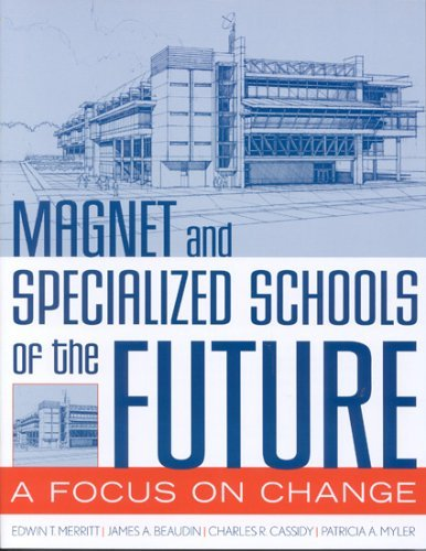 Magnet and Specialized Schools of the Future: A Focus on Change by Merritt Edwin T. Beaudin James A. Cassidy Charles R. Myler Patricia A. (2004-11-20) Paperback