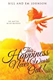 This Happiness Never Wears Out!, Bill Johnson and em johnson, 162839692X