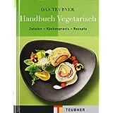 "TEUBNER Handbuch Vegetarisch: Zutaten - K�chenpraxis - Rezepte (Teubner Handb�cher)von ""Claudia Bruckmann"""
