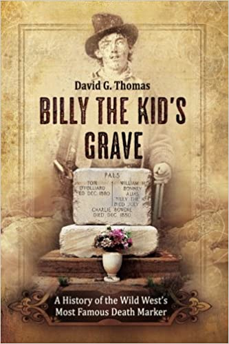 Billy The Kid's Grave: A History of the Wild West's Most Famous