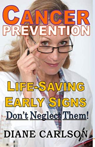 Cancer Prevention: Live Saving Early Signs - Don't Neglect or Ignore Them!