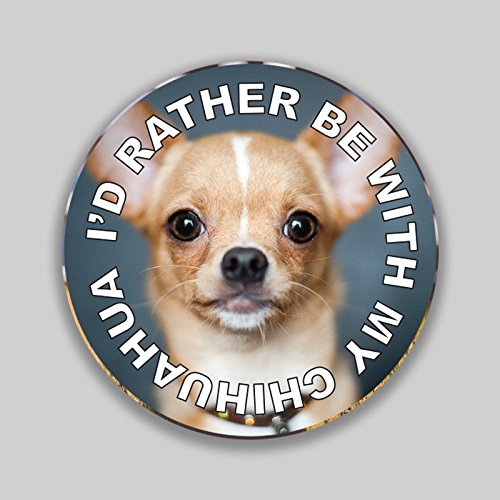 JMM Industries I'd Rather Be with My Chihuahua Puppy Dog Vinyl Decal Sticker Car Window Bumper 2-Pack 4-Inches Round Premium Quality UV-Protective Laminate PDS1323