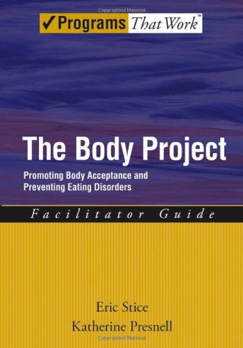 The Body Project: Promoting Body Acceptance and Preventing Eating Disorders Facilitator Guide (Treatments That Work)