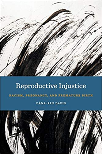 cover image Reproductive Injustice: Racism, Pregnancy, and Premature Birth