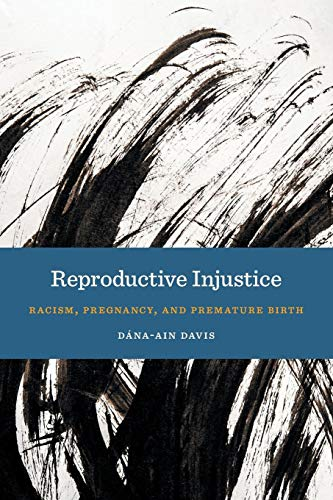 Reproductive Injustice (Anthropologies of American Medicine: Culture, Power, and Practice)