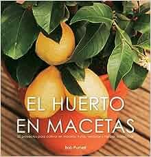 El huerto en macetas/ Crops In Pots: 50 proyectos para