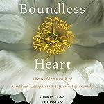 Boundless Heart: The Buddha's Path of Kindness, Compassion, Joy, and Equanimity | Christina Feldman