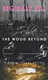 The Wood Beyond (Dalziel and Pascoe Mysteries (Paperback)) by Reginald Hill (1997-03-10)