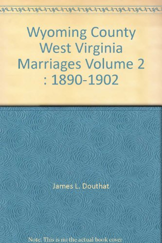 Wyoming County West Virginia Marriages Volume 2 : 1890-1902