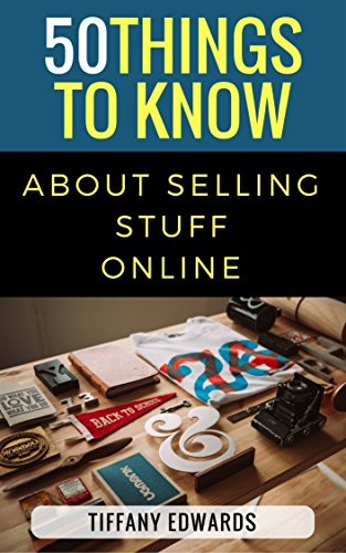 50 Things to Know About Selling Online: Everything You Ever Wanted to Know About Selling Your Items - Online Tiffany