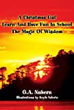 A Christmas List Learn and Have Fun in School and the Magic of Wisdom, G. A. Nuhern, 0595253202