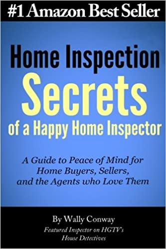 Home inspection secrets of a happy home inspector a guide to peace home inspection secrets of a happy home inspector a guide to peace of mind for home buyers sellers and the agents who love them fandeluxe Images