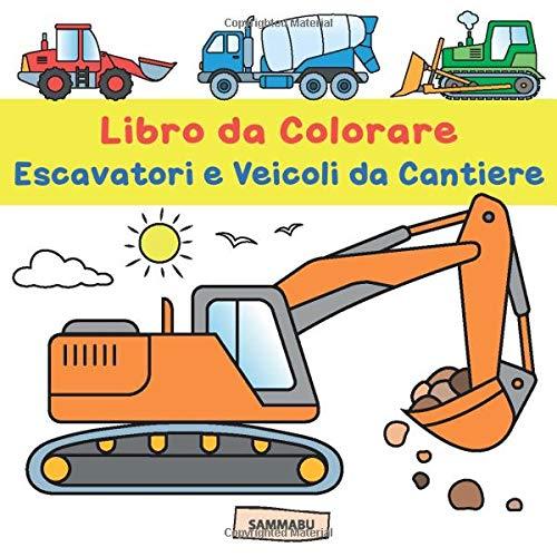 Escavatori Da Colorare.Libro Da Colorare Escavatori E Veicoli Da Cantiere Per Bambini Dai 2 Anni Amazon It Edition Sammabu Libri